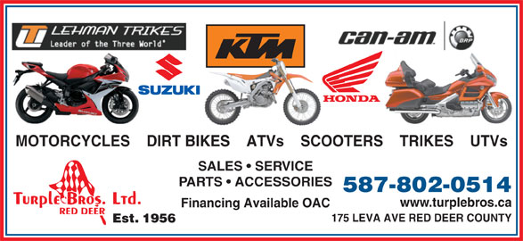 Turple Bros Ltd (403-346-5238) - Display Ad - 587-802-0514 www.turplebros.ca Financing Available OAC 175 LEVA AVE RED DEER COUNTY Est. 1956 MOTORCYCLES    DIRT BIKES    ATVs    SCOOTERS    TRIKES    UTVs SALES   SERVICE PARTS   ACCESSORIES