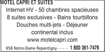 L'Hostellerie Capri Inc (450-581-2282) - Annonce illustrée======= - Internet HV - 50 chambres spacieuses 8 suites exclusives - Bains tourbillons Douches multi-jets - Déjeuner continental inclus www.motelcapri.com Internet HV - 50 chambres spacieuses 8 suites exclusives - Bains tourbillons Douches multi-jets - Déjeuner continental inclus www.motelcapri.com