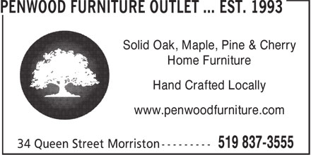 Penwood Furniture Outlet ... est. 1993 (519-837-3555) - Display Ad - Solid Oak, Maple, Pine & Cherry Home Furniture Hand Crafted Locally www.penwoodfurniture.com Solid Oak, Maple, Pine & Cherry Home Furniture Hand Crafted Locally www.penwoodfurniture.com