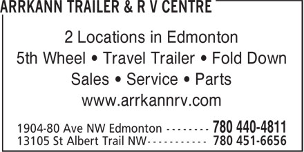 Arrkann Trailer & R V Centre (780-440-4811) - Display Ad - 2 Locations in Edmonton 5th Wheel • Travel Trailer • Fold Down Sales • Service • Parts www.arrkannrv.com