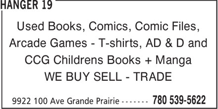 Hanger 19 (780-539-5622) - Display Ad - Used Books, Comics, Comic Files, Arcade Games - T-shirts, AD & D and CCG Childrens Books + Manga WE BUY SELL - TRADE