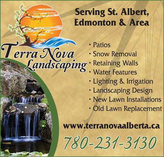 Terra Nova Landscaping (780-231-3130) - Annonce illustrée======= - Retaining Walls Water Features Lighting & Irrigation Landscaping Design New Lawn Installations Old Lawn Replacement www.terranovaalberta.ca 780-231-3130 Serving St. Albert,S Edmonton & AreaE Patios Snow Removal