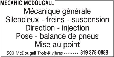 Mécanic McDougall (819-378-0888) - Annonce illustrée======= - Mécanique générale Silencieux - freins - suspension Direction - injection Pose - balance de pneus Mise au point 819 378-0888 500 McDougall Trois-Rivières ------- MECANIC MCDOUGALL