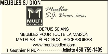 Meubles SJ Dion (450-759-1409) - Display Ad - 1 Gauthier N NDP------------ MEUBLES SJ DION DEPUIS 50 ANS MEUBLES POUR TOUTE LA MAISON MATELAS - ÉLECTROS - ACCESSOIRES www.meublesdion.com Joliette 450 759-1409 1 Gauthier N NDP------------ MEUBLES SJ DION DEPUIS 50 ANS MEUBLES POUR TOUTE LA MAISON MATELAS - ÉLECTROS - ACCESSOIRES www.meublesdion.com Joliette 450 759-1409