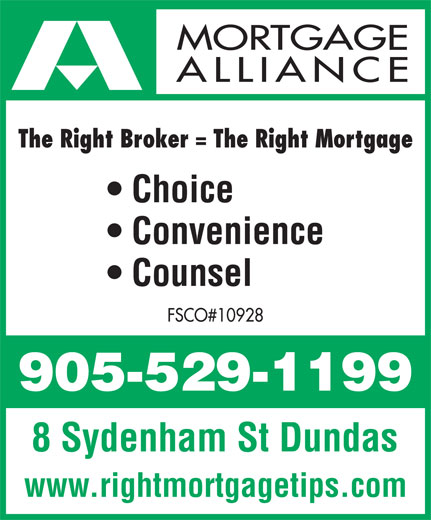 Mortgage Alliance OAC Mortgages (905-529-1199) - Annonce illustrée======= - MORTGAGE Convenience Choice Counsel FSCO#10928 8 Sydenham St Dundas www.rightmortgagetips.com ALLIANCE The Right Broker = The Right Mortgage
