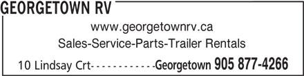 Georgetown RV (905-877-4266) - Display Ad - GEORGETOWN RV www.georgetownrv.ca Sales-Service-Parts-Trailer Rentals Georgetown 905 877-4266 10 Lindsay Crt------------
