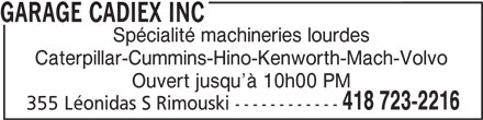 Garage Cadiex Inc (418-723-2216) - Annonce illustrée======= - GARAGE CADIEX INC Spécialité machineries lourdes Caterpillar-Cummins-Hino-Kenworth-Mach-Volvo Ouvert jusqu à 10h00 PM 418 723-2216 355 Léonidas S Rimouski ------------