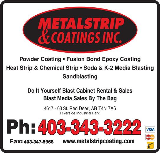 Metalstrip & Coatings Inc (403-343-3222) - Display Ad - www.metalstripcoating.com 403-347-5968 Powder Coating   Fusion Bond Epoxy Coating Heat Strip & Chemical Strip   Soda & K-2 Media Blasting Sandblasting 403-343-3222