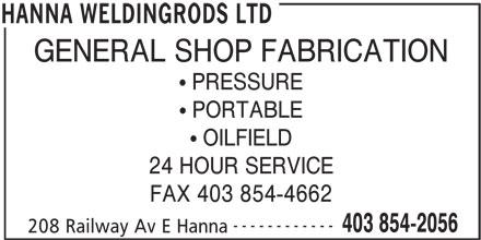 Hanna Weldingrods Ltd (403-854-2056) - Annonce illustrée======= - 403 854-2056 208 Railway Av E Hanna HANNA WELDINGRODS LTD GENERAL SHOP FABRICATION PRESSURE PORTABLE OILFIELD 24 HOUR SERVICE FAX 403 854-4662 ------------