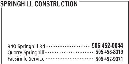 Springhill Construction (506-452-0044) - Annonce illustrée======= - ------------------- 940 Springhill Rd 506 452-0044 506 458-8019 --------------------- Quarry Springhill -------------------- Facsimile Service 506 452-9071 SPRINGHILL CONSTRUCTION