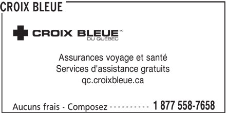Croix Bleue - Annonce illustrée======= - CROIX BLEUE Assurances voyage et santé Services d'assistance gratuits qc.croixbleue.ca ---------- 1 877 558-7658 Aucuns frais - Composez
