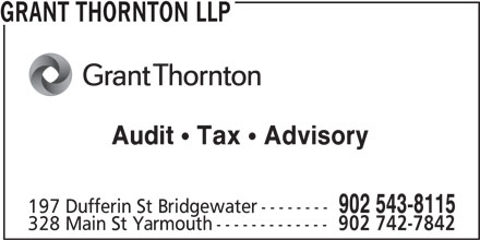 Grant Thornton (902-543-8115) - Display Ad - Audit Tax Advisory 902 543-8115 197 Dufferin St Bridgewater-------- 328 Main St Yarmouth------------- 902 742-7842 GRANT THORNTON LLP
