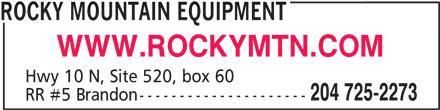 Rocky Mountain Equipment (204-725-2273) - Annonce illustrée======= - ROCKY MOUNTAIN EQUIPMENT WWW.ROCKYMTN.COM Hwy 10 N, Site 520, box 60 204 725-2273 RR #5 Brandon---------------------