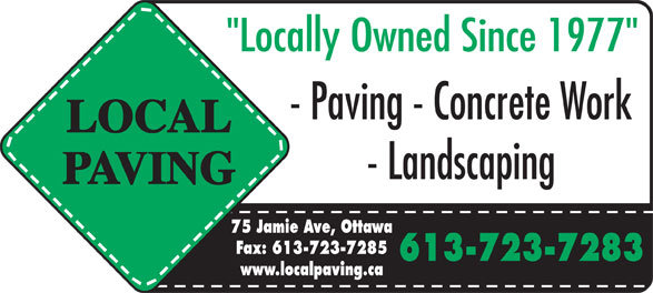 """Local Paving (613-723-7283) - Annonce illustrée======= - """"Locally Owned Since 1977"""" - Paving - Concrete Work LOCAL - Landscaping PAVING 75 Jamie Ave, Ottawa Fax: 613-723-7285 613-723-7283 www.localpaving.ca"""