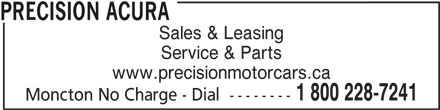 Acura of Moncton (506-853-1116) - Display Ad - Sales & Leasing Service & Parts www.precisionmotorcars.ca 1 800 228-7241 Moncton No Charge - Dial  -------- PRECISION ACURA