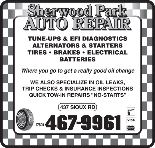 Sherwood Park Auto Repair (780-467-9961) - Display Ad - WE ALSO SPECIALIZE IN OIL LEAKS, TRIP CHECKS & INSURANCE INSPECTIONS QUICK TOW-IN REPAIRS  NO-STARTS (780)(780) Where you go to get a really good oil change TUNE-UPS & EFI DIAGNOSTICS ALTERNATORS & STARTERS TIRES   BRAKES   ELECTRICAL BATTERIES