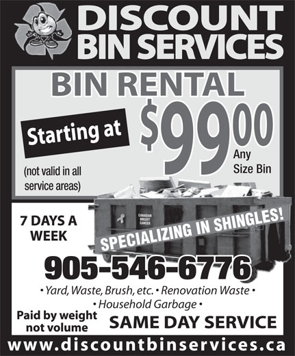 Discount Bin Services (905-546-6776) - Display Ad - Any Size Bin (not valid in all service areas) BREAST SPECIALIZING IN SHINGLES!CANADIAN 905-546-6776 Yard, Waste, Brush, etc.   Renovation Waste  Waste, Brush, etc.   Renovation Waste Household Garbage CANCER