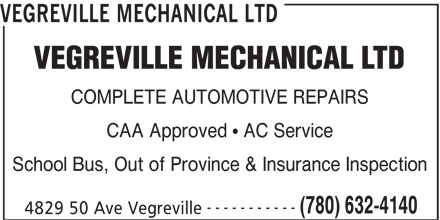 Vegreville Mechanical Ltd (780-632-4140) - Display Ad - VEGREVILLE MECHANICAL LTD COMPLETE AUTOMOTIVE REPAIRS CAA Approved   AC Service School Bus, Out of Province & Insurance Inspection ----------- (780) 632-4140 4829 50 Ave Vegreville