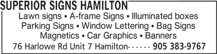 Superior Signs Hamilton (905-383-9767) - Annonce illustrée======= - 905 383-9767 SUPERIOR SIGNS HAMILTON Lawn signs   A-frame Signs   Illuminated boxes Parking Signs   Window Lettering   Bag Signs Magnetics   Car Graphics   Banners 76 Harlowe Rd Unit 7 Hamilton------ SUPERIOR SIGNS HAMILTON Lawn signs   A-frame Signs   Illuminated boxes Parking Signs   Window Lettering   Bag Signs Magnetics   Car Graphics   Banners 76 Harlowe Rd Unit 7 Hamilton------ 905 383-9767