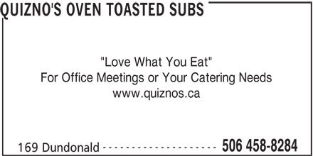 """Quiznos Sub (506-458-8284) - Annonce illustrée======= - QUIZNO'S OVEN TOASTED SUBS """"Love What You Eat"""" For Office Meetings or Your Catering Needs www.quiznos.ca -------------------- 506 458-8284 169 Dundonald"""
