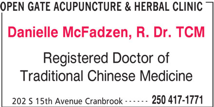 Open Gate Acupuncture & Herbal Clinic (250-417-1771) - Display Ad - OPEN GATE ACUPUNCTURE & HERBAL CLINIC Danielle McFadzen, R. Dr. TCM Registered Doctor of Traditional Chinese Medicine ------ 250 417-1771 202 S 15th Avenue Cranbrook