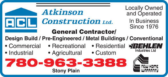 Atkinson Construction (780-963-3388) - Display Ad - Since 1976 General Contractor/ Locally Owned and Operated In Business Design Build / Pre-Engineered / Metal Buildings / Conventional Commercial Recreational Residential Industrial Agricultural Custom 780-963-3388 Stony Plain
