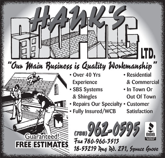 Hank's Roofing Ltd (780-962-0595) - Display Ad - Over 40 Yrs Residential Experience & Commercial SBS Systems In Town Or & Shingles Out Of Town Repairs Our Specialty  Customer Fully Insured/WCB Satisfaction (780) Over 40 Yrs Residential Experience & Commercial SBS Systems In Town Or & Shingles Out Of Town Repairs Our Specialty  Customer Fully Insured/WCB Satisfaction (780)