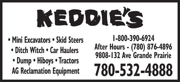 Keddie's Tack & Western Wear (780-532-4888) - Display Ad - 1-800-390-6924 Mini Excavators   Skid Steers After Hours - (780) 876-4896 Ditch Witch   Car Haulers 9808-132 Ave Grande Prairie Dump   Hiboys   Tractors AG Reclamation Equipment 780-532-4888