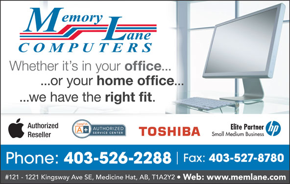 Memory Lane Computers (403-526-2288) - Display Ad - Whether it s in your office ... ...or your home office ... ...we have the right fit Authorized Elite Partner Small Medium Business Reseller Fax: 403-527-8780 Phone: 403-526-2288 #121 - 1221 Kingsway Ave SE, Medicine Hat, AB, T1A2Y2 Web: www.memlane.com