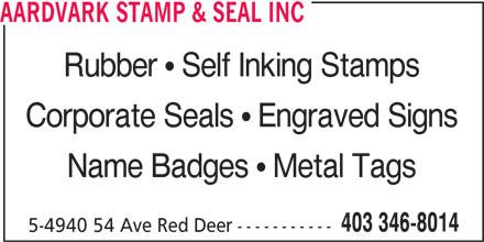 Aardvark Stamp & Seal Inc (403-346-8014) - Display Ad - AARDVARK STAMP & SEAL INC Rubber   Self Inking Stamps Corporate Seals   Engraved Signs Name Badges   Metal Tags 403 346-8014 5-4940 54 Ave Red Deer-----------