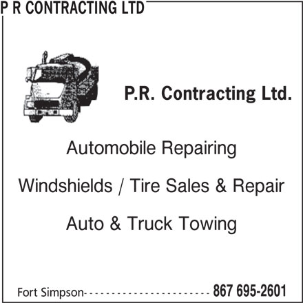 P R Contracting Ltd (867-695-2601) - Display Ad - P R CONTRACTING LTD Automobile Repairing Windshields / Tire Sales & Repair Auto & Truck Towing 867 695-2601 Fort Simpson-----------------------