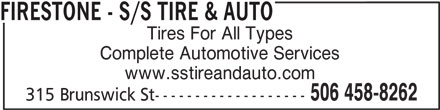 Firestone Tire and Automotive Centre (506-458-8262) - Display Ad - FIRESTONE - S/S TIRE & AUTO Tires For All Types Complete Automotive Services www.sstireandauto.com 506 458-8262 315 Brunswick St------------------- FIRESTONE - S/S TIRE & AUTO Tires For All Types Complete Automotive Services www.sstireandauto.com 506 458-8262 315 Brunswick St-------------------