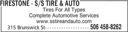 Firestone Tire and Automotive Centre (506-458-8262) - Display Ad - FIRESTONE - S/S TIRE & AUTO Tires For All Types Complete Automotive Services www.sstireandauto.com 506 458-8262 315 Brunswick St-------------------