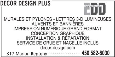Enseignes Décor Design Plus (450-582-6030) - Annonce illustrée======= - MURALES ET PYLONES   LETTRES 3-D LUMINEUSES AUVENTS ET BANNIÈRES IMPRESSION NUMÉRIQUE GRAND FORMAT CONCEPTION GRAPHIQUE INSTALLATION & RÉPARATION SERVICE DE GRUE ET NACELLE INCLUS decor-design.com --------------- 450 582-6030 317 Marion Reptgny DECOR DESIGN PLUS