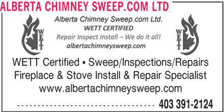Alberta Chimney Sweep.com Ltd (403-391-2124) - Display Ad - WETT Certified   Sweep/Inspections/Repairs ALBERTA CHIMNEY SWEEP.COM LTD Fireplace & Stove Install & Repair Specialist www.albertachimneysweep.com ---------------------------------- 403 391-2124