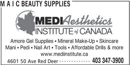 M A I C Beauty Supplies (403-347-3900) - Annonce illustrée======= - M A I C BEAUTY SUPPLIES Amore Gel Supplies   Mineral Make-Up   Skincare Mani   Pedi   Nail Art   Tools   Affordable Drills & more www.mediinstitute.ca ------------- 403 347-3900 4601 50 Ave Red Deer