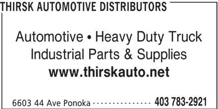 Thirsk Automotive Distributors (403-783-2921) - Annonce illustrée======= - THIRSK AUTOMOTIVE DISTRIBUTORS Automotive   Heavy Duty Truck Industrial Parts & Supplies www.thirskauto.net --------------- 403 783-2921 6603 44 Ave Ponoka