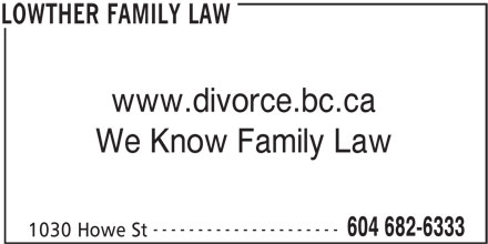 Lowther Family Law (604-682-6333) - Display Ad - www.divorce.bc.ca We Know Family Law --------------------- 604 682-6333 1030 Howe St LOWTHER FAMILY LAW