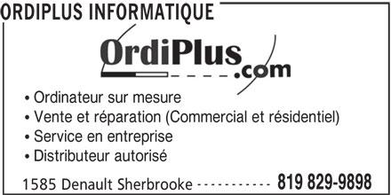 Ordiplus Informatique (819-829-9898) - Annonce illustrée======= - ORDIPLUS INFORMATIQUE Ordinateur sur mesure Vente et réparation (Commercial et résidentiel) Service en entreprise Distributeur autorisé ----------- 819 829-9898 1585 Denault Sherbrooke