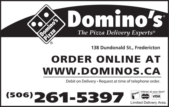 Domino's Pizza (506-449-5050) - Annonce illustrée======= - WWW.DOMINOS.CA 138 Dundonald St., Fredericton ORDER ONLINE AT Debit on Delivery   Request at time of telephone order. (506) 261-5397 Limited Delivery Area.
