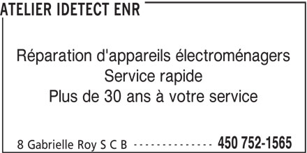 Atelier Idétect Enr (450-752-1565) - Annonce illustrée======= - ATELIER IDETECT ENR Réparation d'appareils électroménagers Service rapide Plus de 30 ans à votre service -------------- 450 752-1565 8 Gabrielle Roy S C B ATELIER IDETECT ENR Réparation d'appareils électroménagers Service rapide Plus de 30 ans à votre service -------------- 450 752-1565 8 Gabrielle Roy S C B