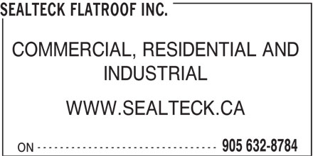 Sealteck Flatroof Inc. (905-549-8784) - Annonce illustrée======= - SEALTECK FLATROOF INC. COMMERCIAL, RESIDENTIAL AND INDUSTRIAL WWW.SEALTECK.CA -------------------------------- 905 632-8784 ON