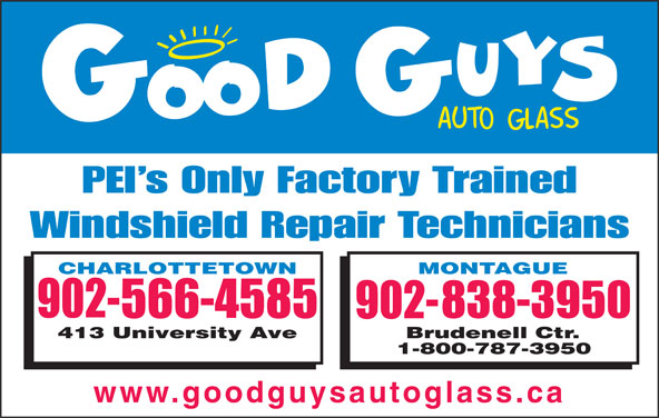 Good Guys Auto Glass (902-566-4585) - Display Ad - PEI s Only Factory Trained Windshield Repair Technicians www.goodguysautoglass.ca
