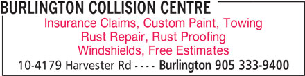 Burlington Collision Centre (905-333-9400) - Display Ad - BURLINGTON COLLISION CENTRE Insurance Claims, Custom Paint, Towing Rust Repair, Rust Proofing Windshields, Free Estimates 10-4179 Harvester Rd ---- Burlington 905 333-9400