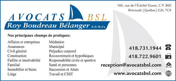 Avocats BSL (418-724-4416) - Annonce illustrée======= - 160, rue de l Évêché Ouest, C.P. 860 Rimouski (Québec) G5L 7C9 Roy Boudreau Bélanger s.e.n.c. 418.731.1944 418.722.9601 www.avocatsbsl.com