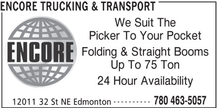 Encore Trucking & Transport (780-463-5057) - Display Ad - ENCORE TRUCKING & TRANSPORT We Suit The Picker To Your Pocket Folding & Straight Booms Up To 75 Ton 24 Hour Availability ---------- 780 463-5057 12011 32 St NE Edmonton ENCORE TRUCKING & TRANSPORT We Suit The Picker To Your Pocket Folding & Straight Booms Up To 75 Ton 24 Hour Availability ---------- 780 463-5057 12011 32 St NE Edmonton