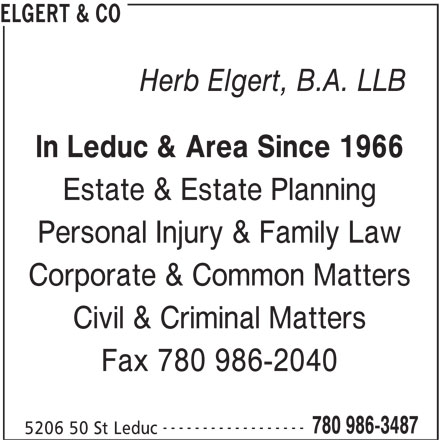 Elgert & Co (780-986-3487) - Display Ad - ELGERT & CO Herb Elgert, B.A. LLB In Leduc & Area Since 1966 Estate & Estate Planning Personal Injury & Family Law Corporate & Common Matters Civil & Criminal Matters Fax 780 986-2040 ------------------ 780 986-3487 5206 50 St Leduc