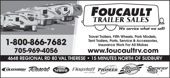 Foucault Trailer Sales (705-969-4056) - Display Ad - Travel Trailers, Fifth Wheels, Park Models, Tent Trailers, Parts, Service & Accessories, 1-800-866-7682 Insurance Work For All Makes www.foucaultrv.com 705-969-4056 4648 REGIONAL RD 80 VAL THERESE   15 MINUTES NORTH OF SUDBURY