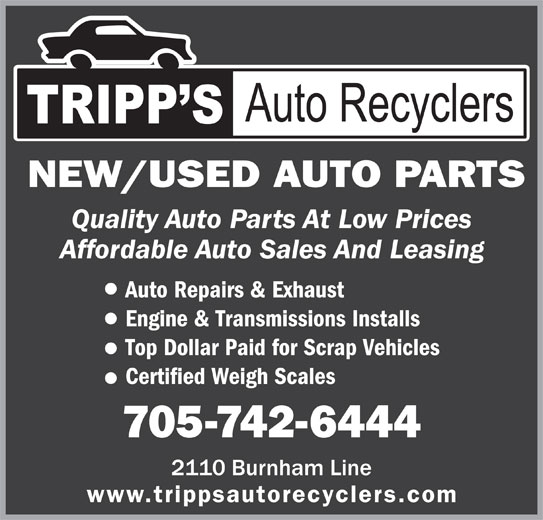Tripps Auto Recyclers (705-742-6444) - Display Ad - NEW/USED AUTO PARTS Quality Auto Parts At Low Prices Affordable Auto Sales And Leasing Auto Repairs & Exhaust Engine & Transmissions Installs Top Dollar Paid for Scrap Vehicles Certified Weigh Scales 705-742-6444 www.trippsautorecyclers.com