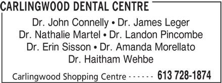 Carlingwood Dental Centre (613-728-1874) - Annonce illustrée======= - CARLINGWOOD DENTAL CENTRE Dr. John Connelly   Dr. James Leger Dr. Nathalie Martel   Dr. Landon Pincombe Dr. Erin Sisson   Dr. Amanda Morellato Dr. Haitham Wehbe ------ 613 728-1874 Carlingwood Shopping Centre